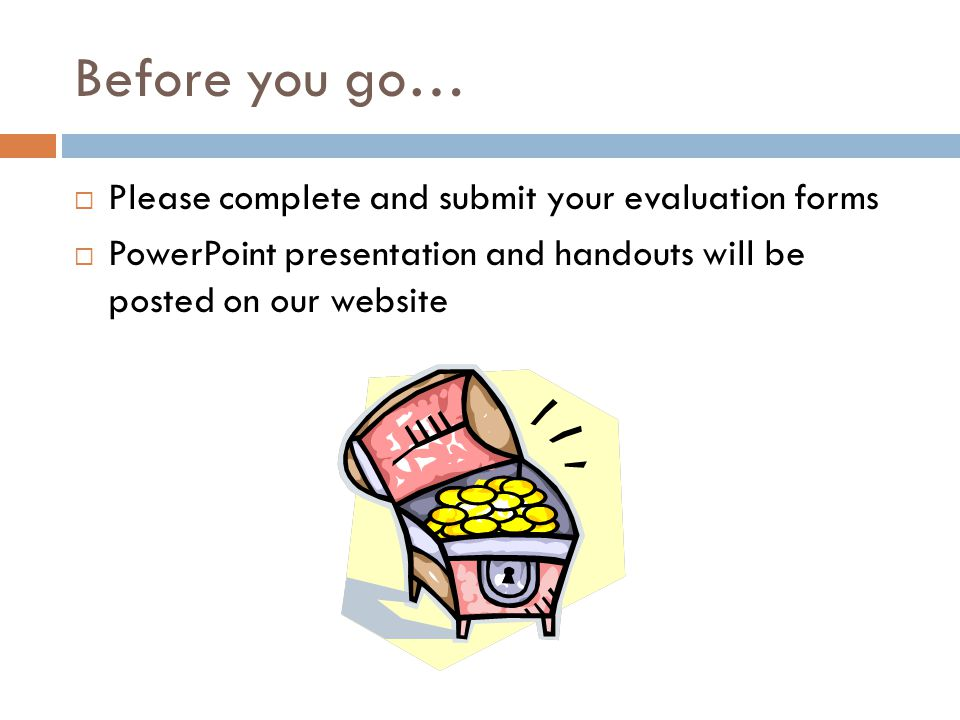 Before you go… Please complete and submit your evaluation forms