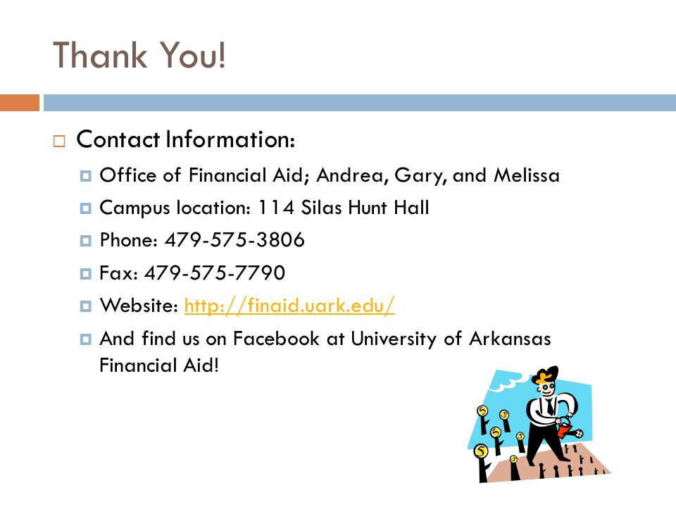 Thank You! Contact Information: Office of Financial Aid; Andrea, Gary, and Melissa. Campus location: 114 Silas Hunt Hall.
