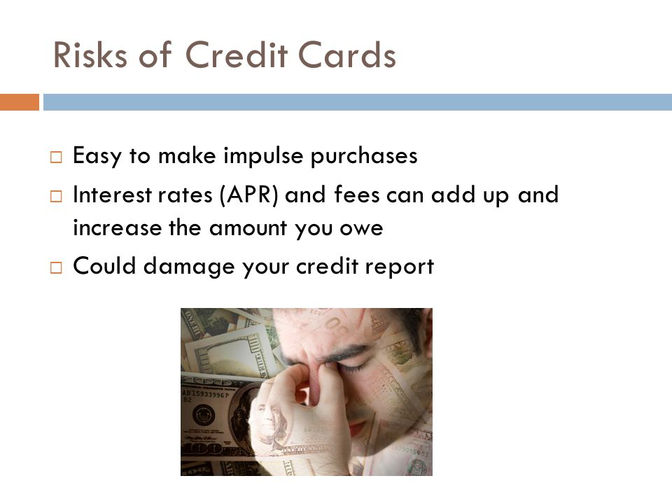 Risks of Credit Cards Easy to make impulse purchases