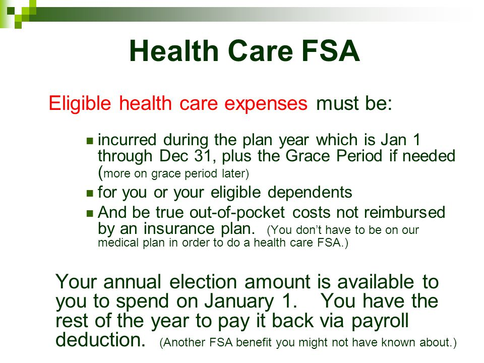 Health Care FSA Eligible health care expenses must be: