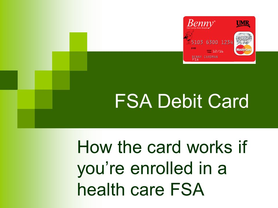 FSA Debit Card How the card works if you're enrolled in a health care FSA