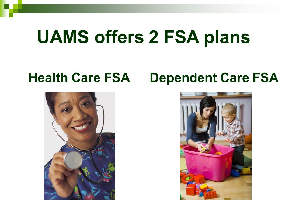 UAMS offers 2 FSA plans Health Care FSA Dependent Care FSA 3