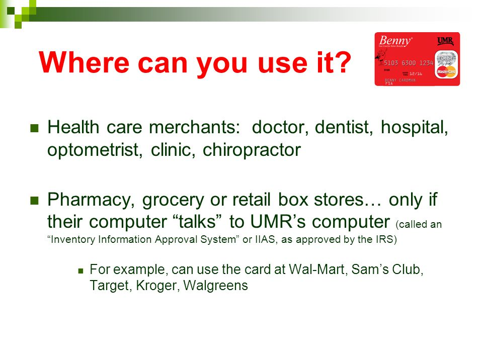 Where can you use it Health care merchants: doctor, dentist, hospital, optometrist, clinic, chiropractor.