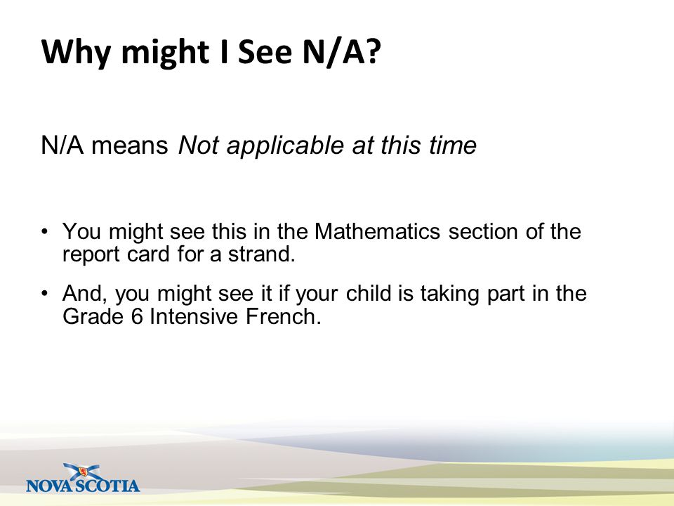 Why might I See N/A N/A means Not applicable at this time