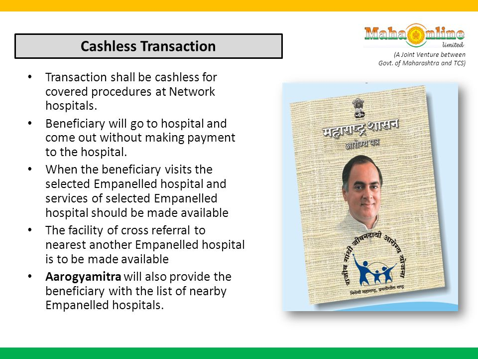 Cashless Transaction Transaction shall be cashless for covered procedures at Network hospitals.