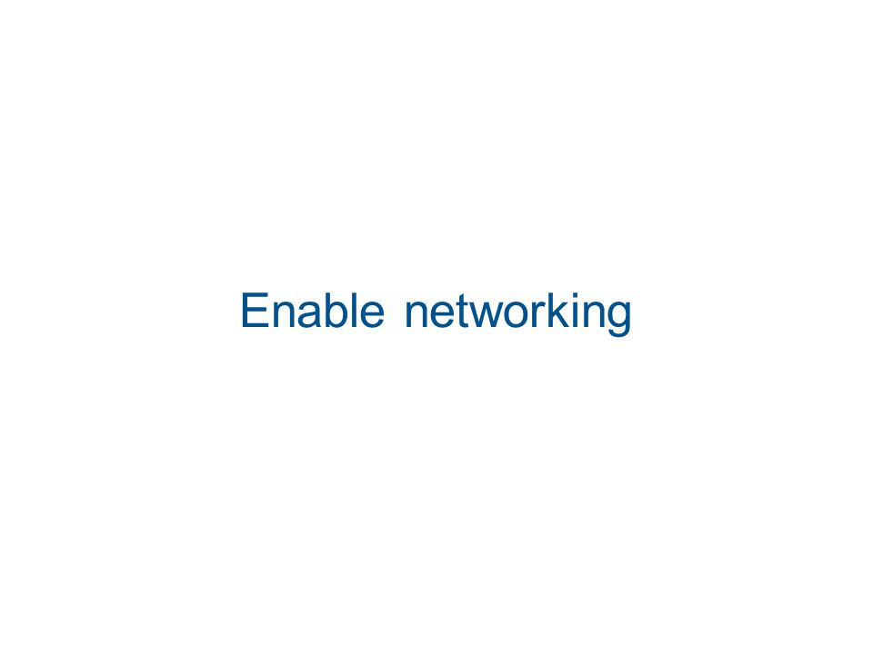 Enable networking