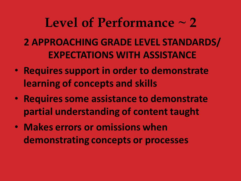 2 APPROACHING GRADE LEVEL STANDARDS/ EXPECTATIONS WITH ASSISTANCE