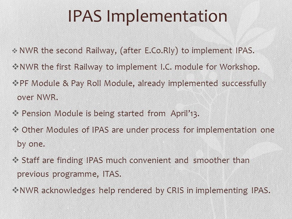 IPAS Implementation NWR the second Railway, (after E.Co.Rly) to implement IPAS. NWR the first Railway to implement I.C. module for Workshop.