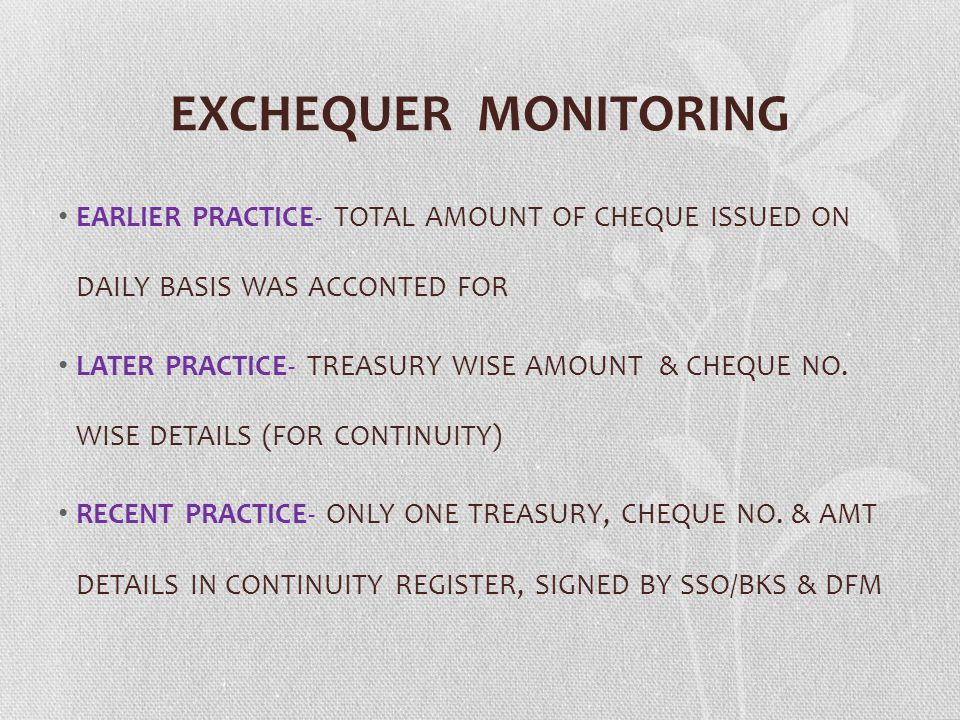 EXCHEQUER MONITORING EARLIER PRACTICE- TOTAL AMOUNT OF CHEQUE ISSUED ON DAILY BASIS WAS ACCONTED FOR.
