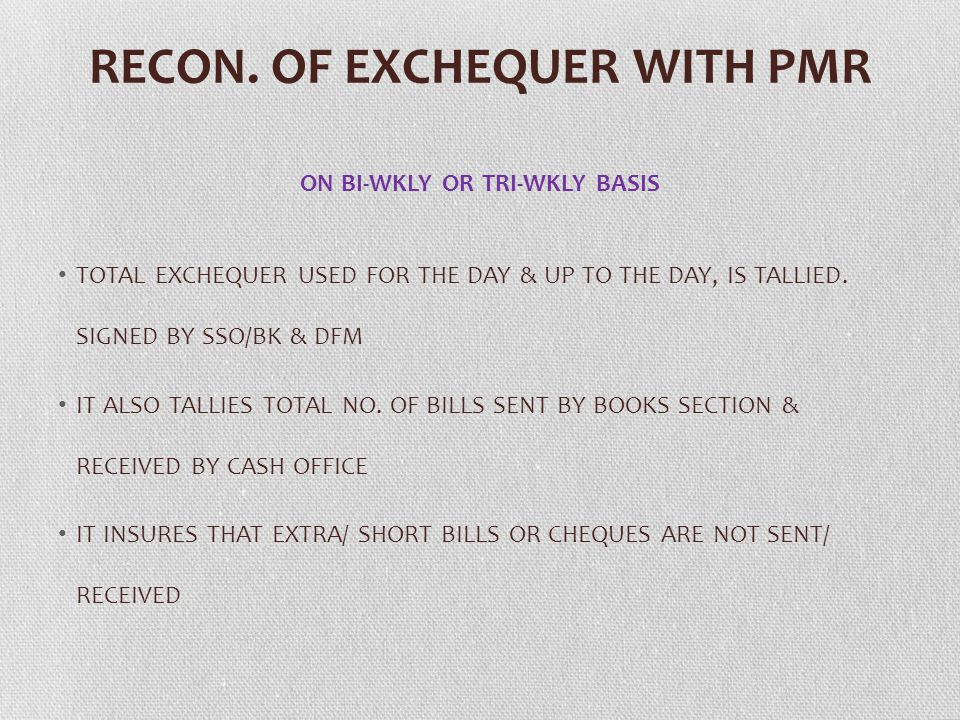 RECON. OF EXCHEQUER WITH PMR ON BI-WKLY OR TRI-WKLY BASIS