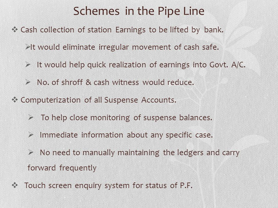 Schemes in the Pipe Line