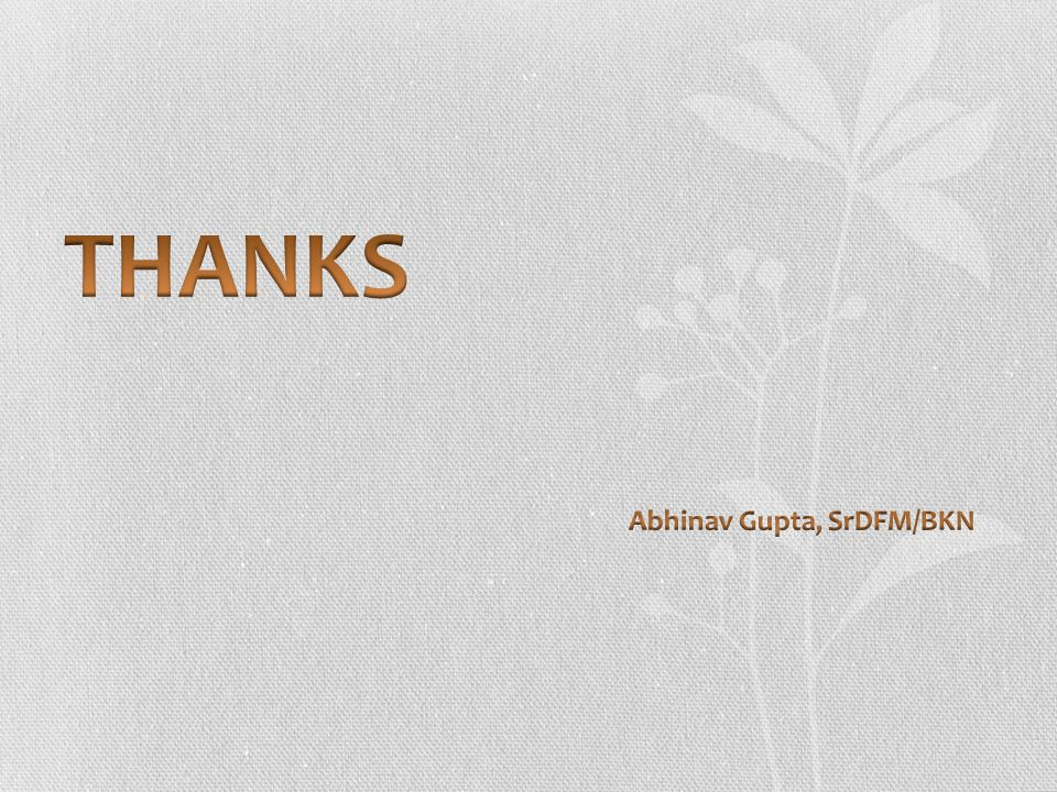 THANKS Abhinav Gupta, SrDFM/BKN