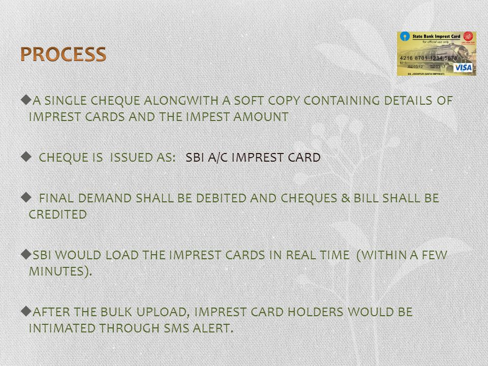 PROCESS A SINGLE CHEQUE ALONGWITH A SOFT COPY CONTAINING DETAILS OF IMPREST CARDS AND THE IMPEST AMOUNT.
