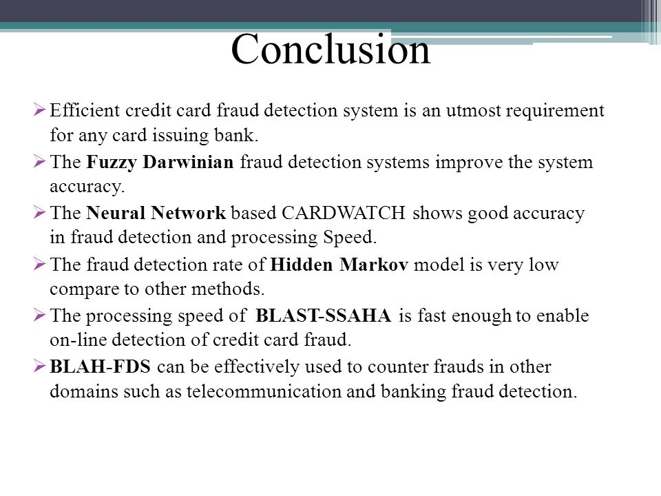 Conclusion Efficient credit card fraud detection system is an utmost requirement for any card issuing bank.