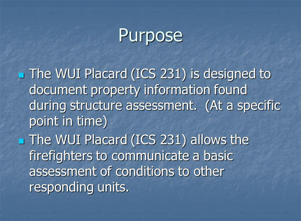 Purpose The WUI Placard (ICS 231) is designed to document property information found during structure assessment. (At a specific point in time)