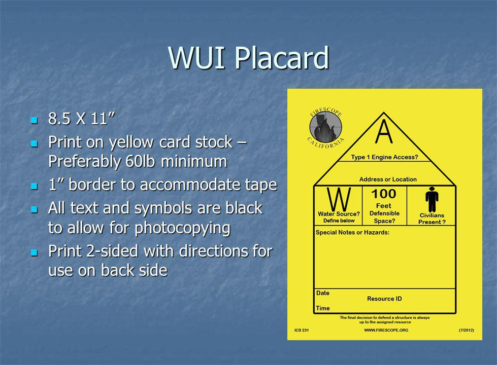 WUI Placard 8.5 X 11 Print on yellow card stock – Preferably 60lb minimum. 1 border to accommodate tape.