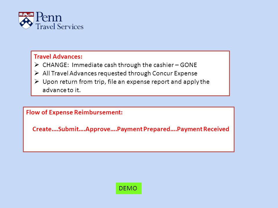 Travel Advances: CHANGE: Immediate cash through the cashier – GONE. All Travel Advances requested through Concur Expense.