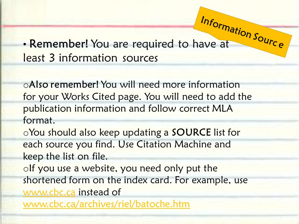 Information Sourc e Remember! You are required to have at least 3 information sources.