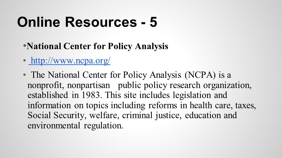 Online Resources - 5 •National Center for Policy Analysis