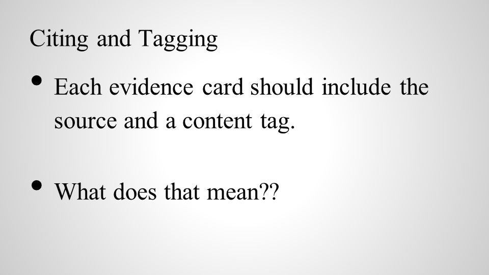 Citing and Tagging Each evidence card should include the source and a content tag.