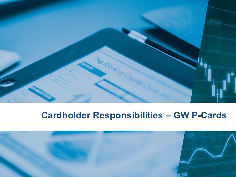 Cardholder Responsibilities – GW P-Cards