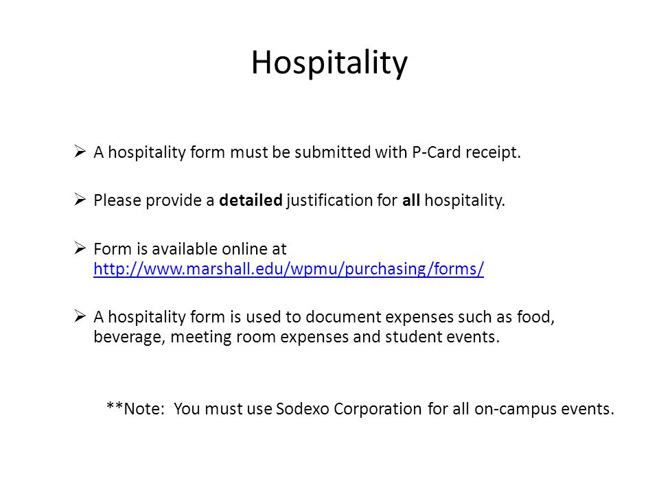 Hospitality A hospitality form must be submitted with P-Card receipt.