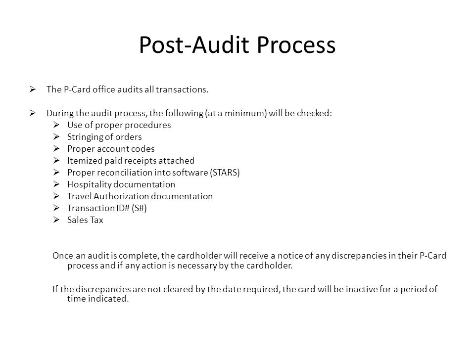Post-Audit Process The P-Card office audits all transactions.