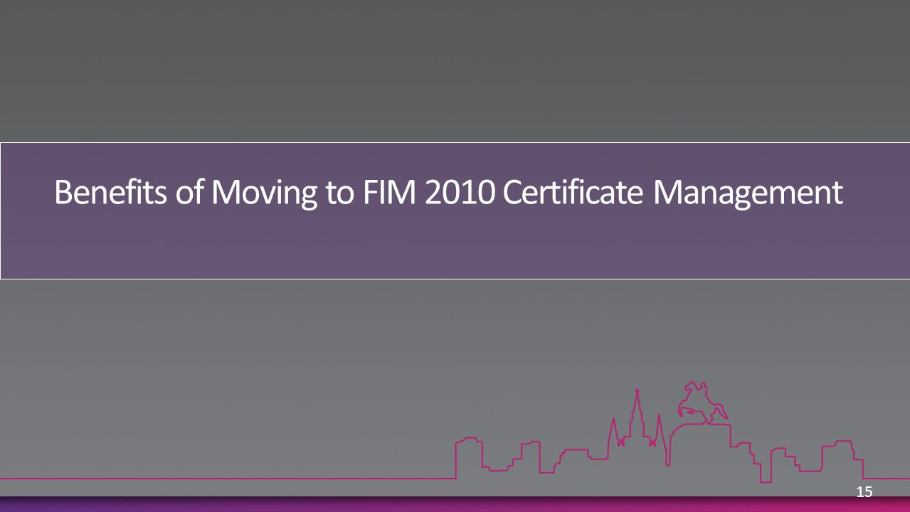 Benefits of Moving to FIM 2010 Certificate Management