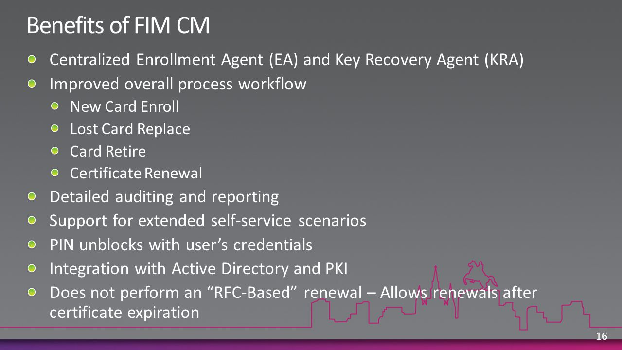 Benefits of FIM CM Centralized Enrollment Agent (EA) and Key Recovery Agent (KRA) Improved overall process workflow.