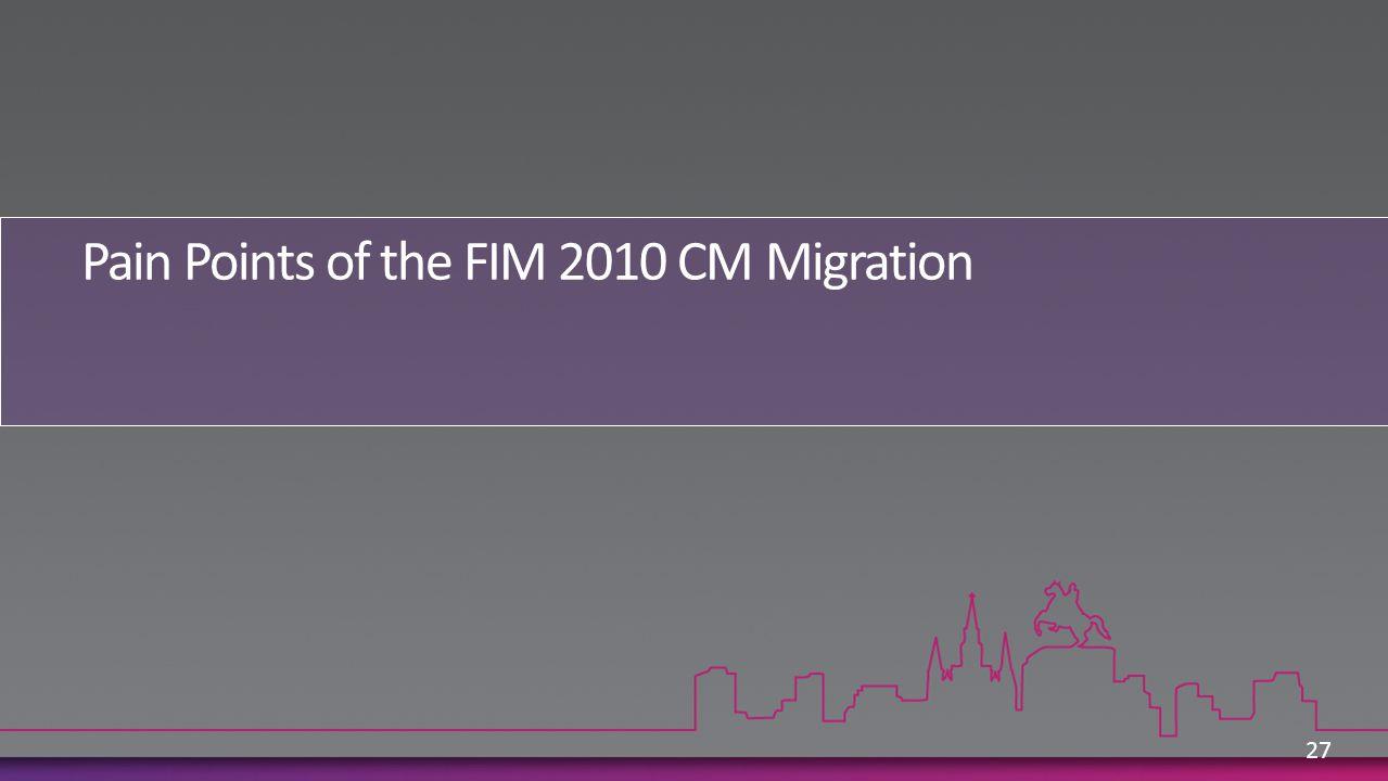 Pain Points of the FIM 2010 CM Migration