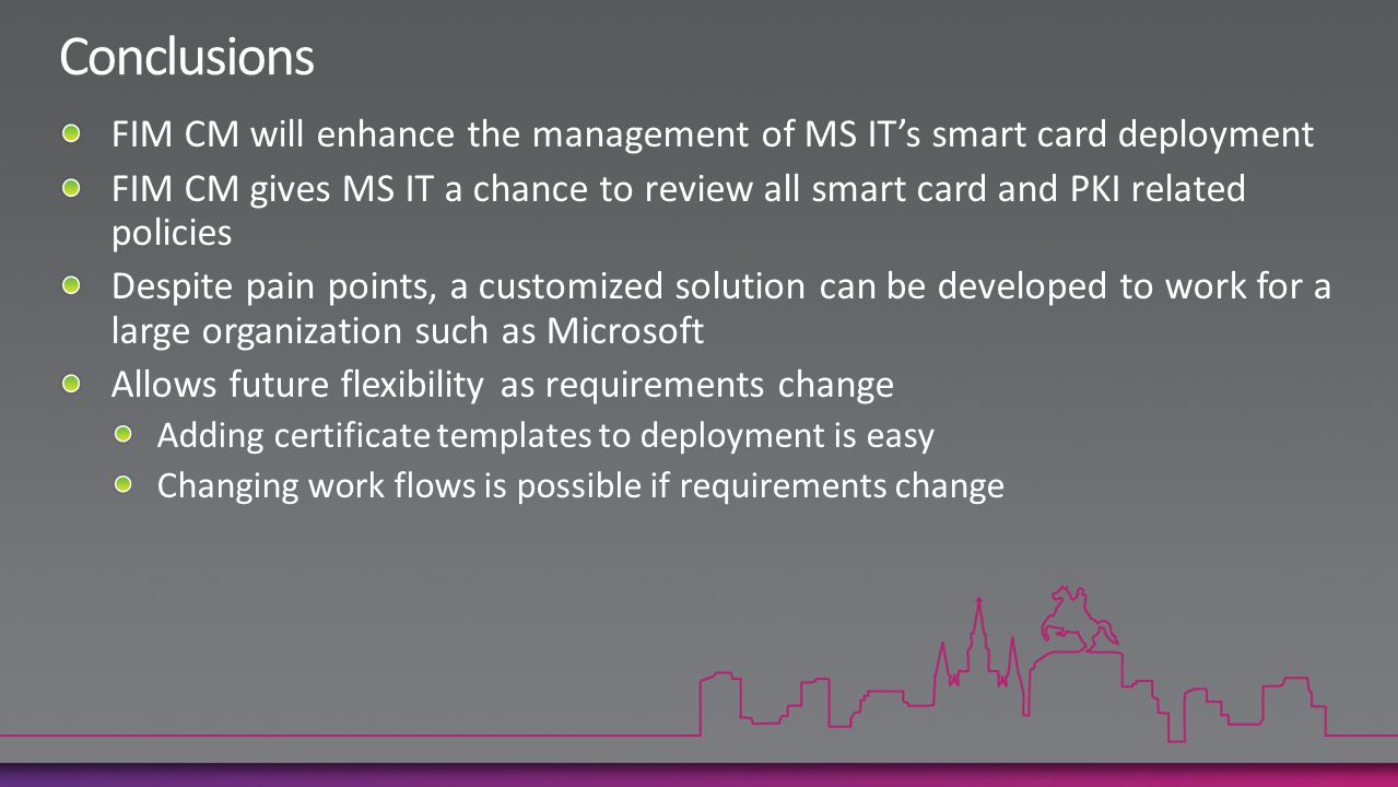 Conclusions FIM CM will enhance the management of MS IT's smart card deployment.