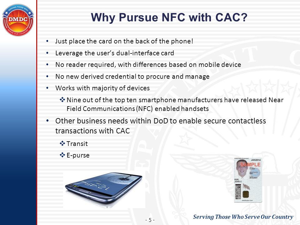 Why Pursue NFC with CAC Just place the card on the back of the phone! Leverage the user's dual-interface card.