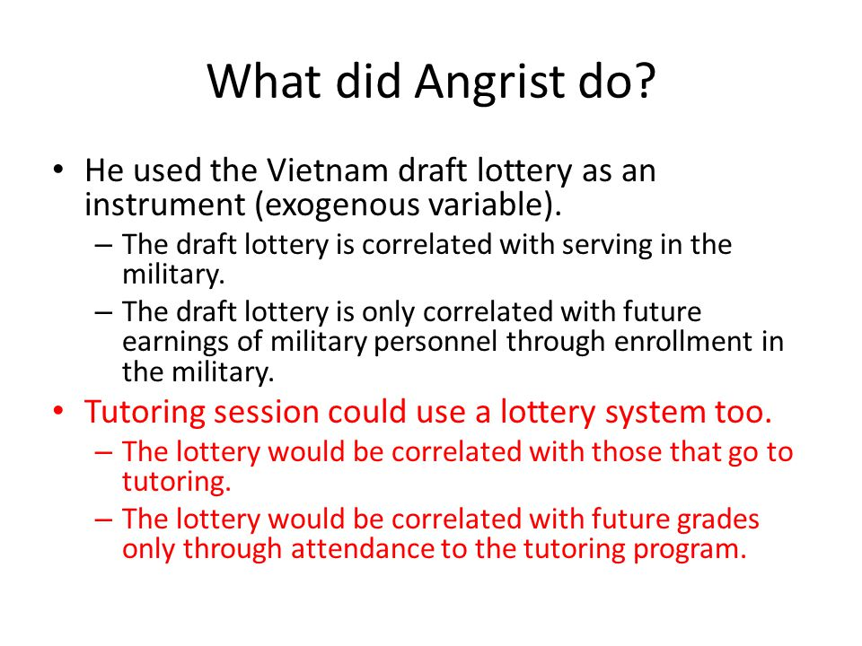 What did Angrist do He used the Vietnam draft lottery as an instrument (exogenous variable).