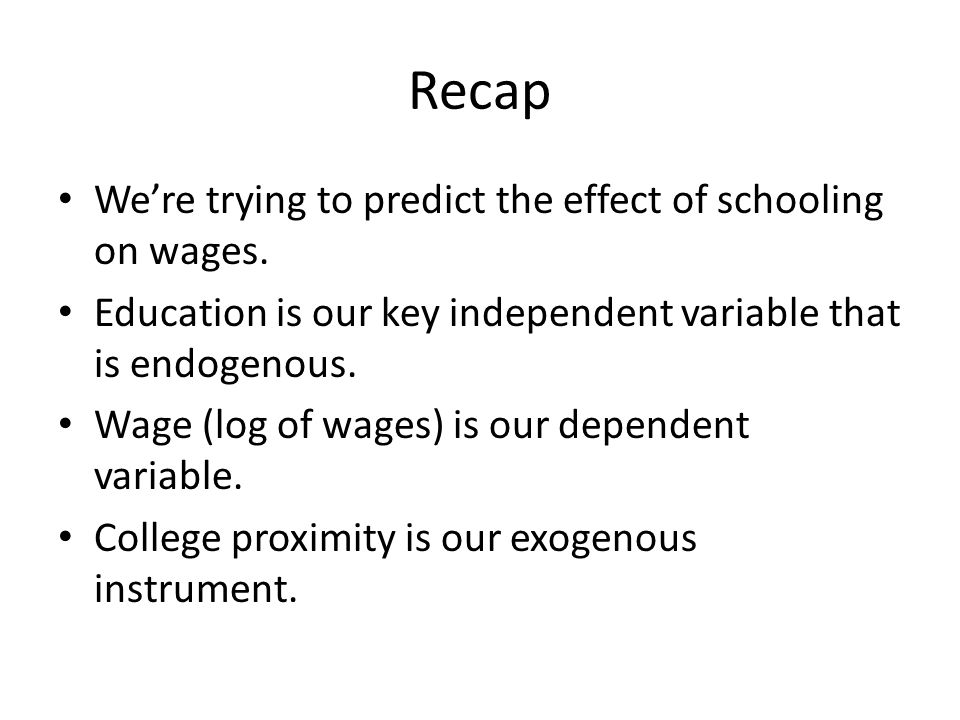 Recap We're trying to predict the effect of schooling on wages.