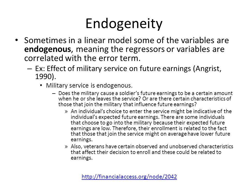 Endogeneity Sometimes in a linear model some of the variables are endogenous, meaning the regressors or variables are correlated with the error term.