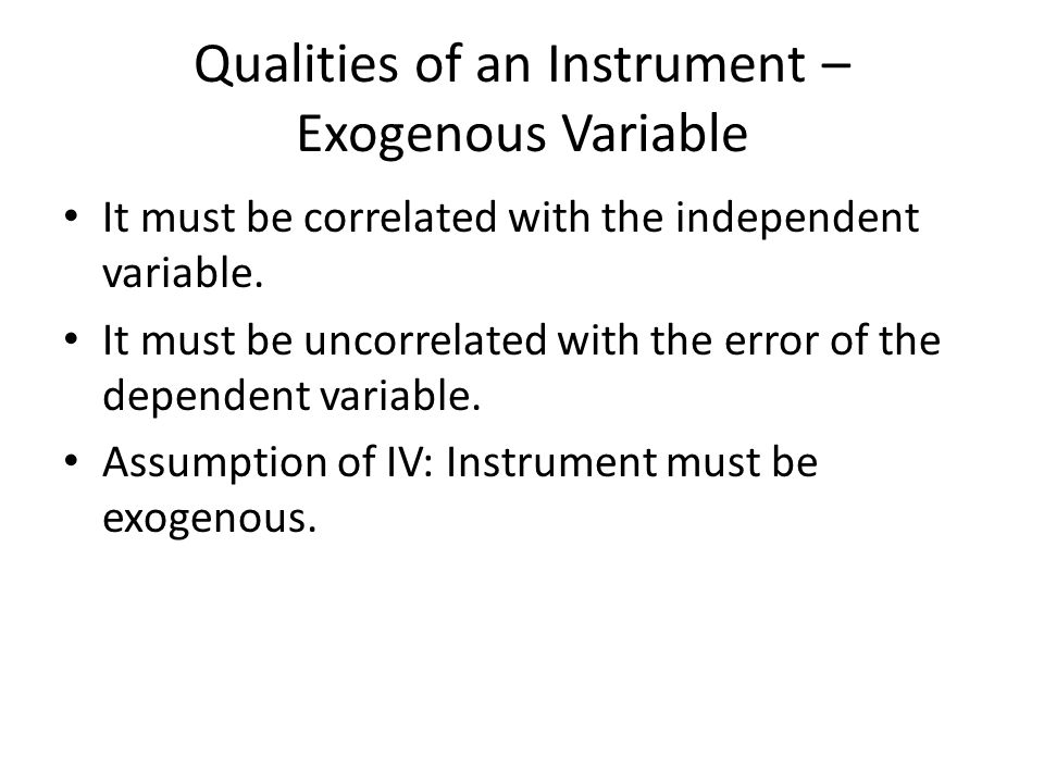 Qualities of an Instrument – Exogenous Variable