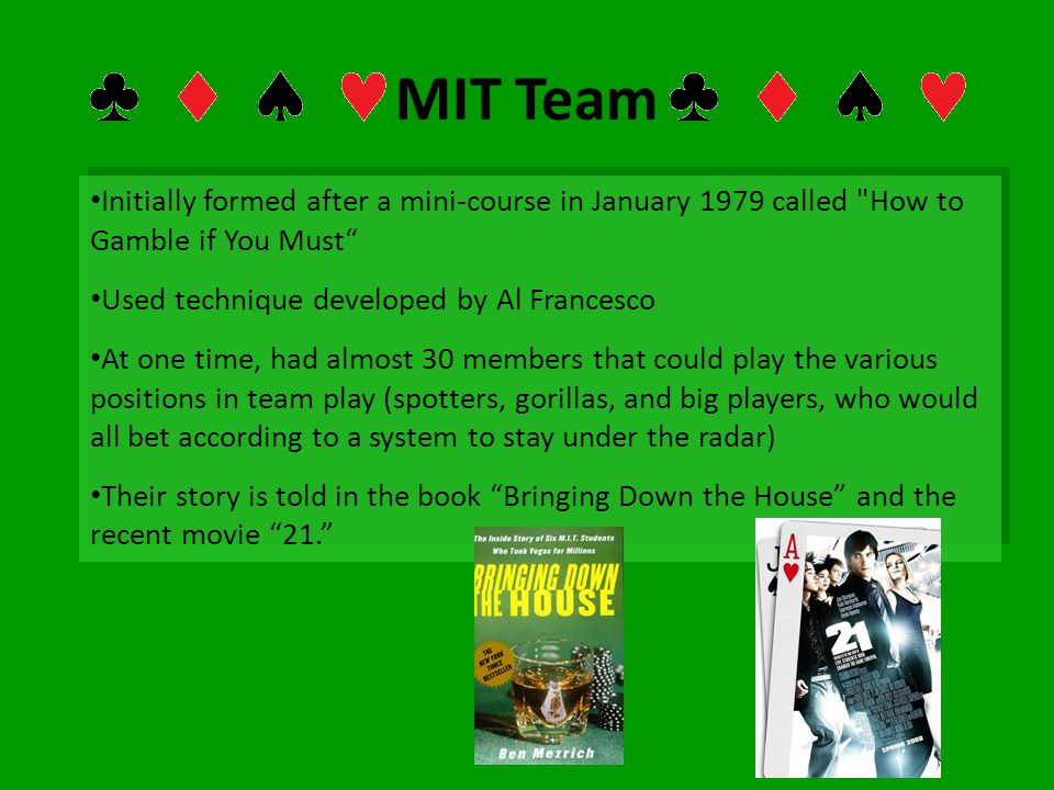 MIT Team Initially formed after a mini-course in January 1979 called How to Gamble if You Must Used technique developed by Al Francesco.