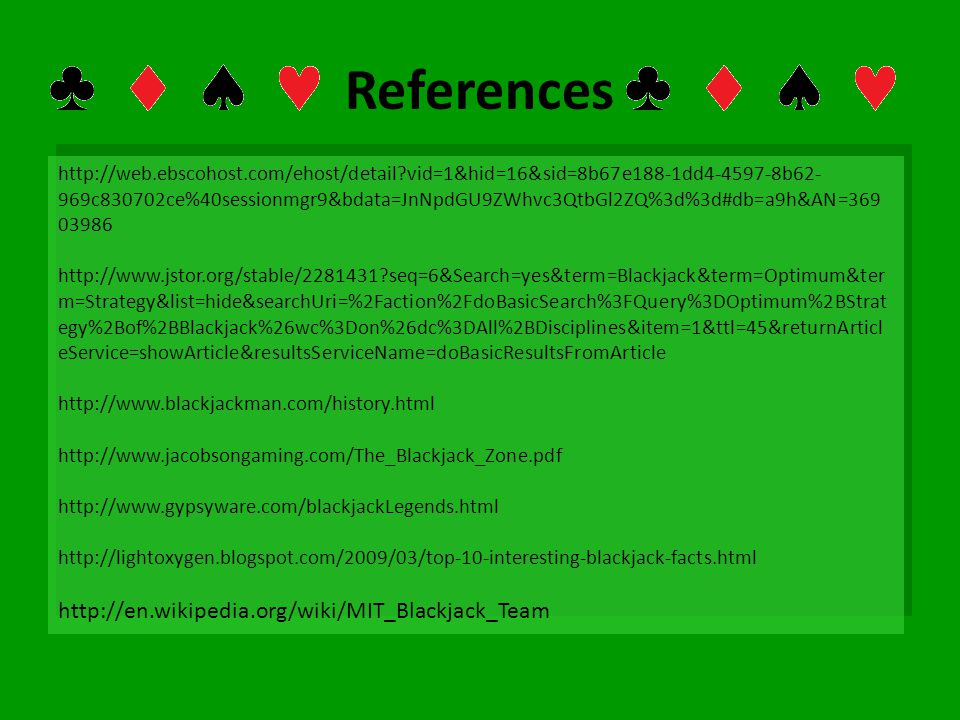 References http://en.wikipedia.org/wiki/MIT_Blackjack_Team