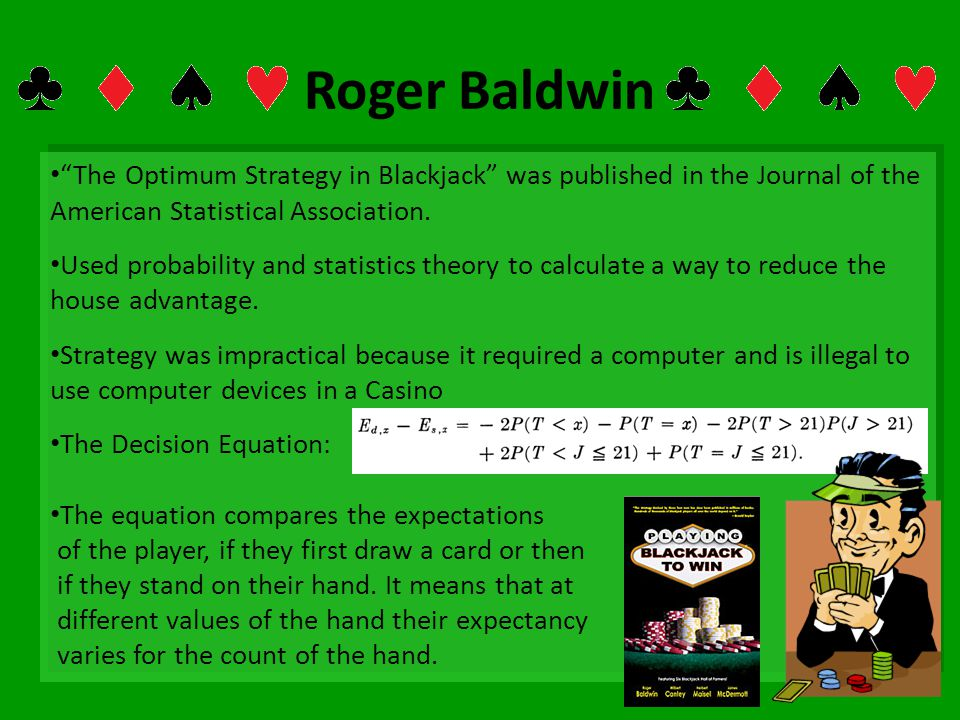 Roger Baldwin The Optimum Strategy in Blackjack was published in the Journal of the American Statistical Association.
