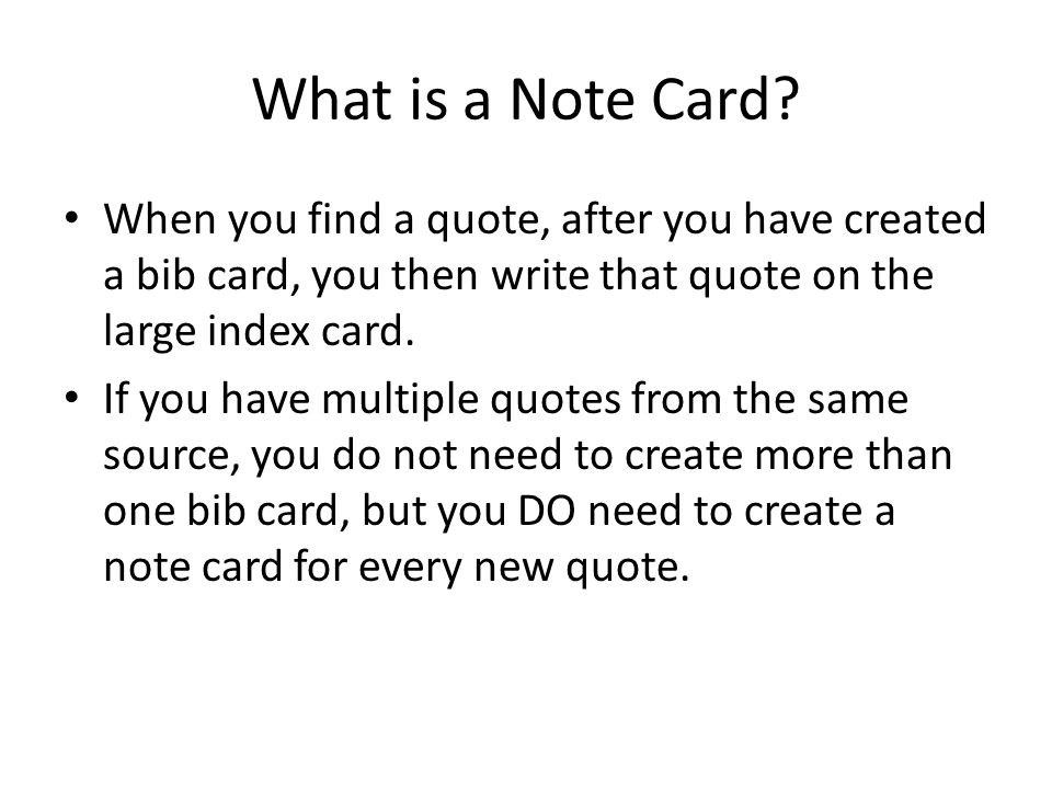 What is a Note Card When you find a quote, after you have created a bib card, you then write that quote on the large index card.
