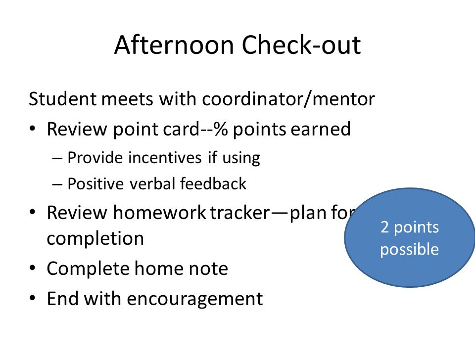 Afternoon Check-out Student meets with coordinator/mentor