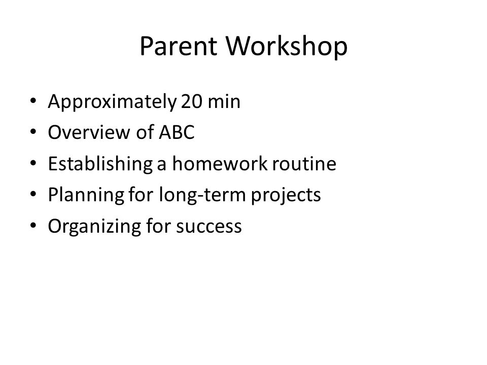 Parent Workshop Approximately 20 min Overview of ABC