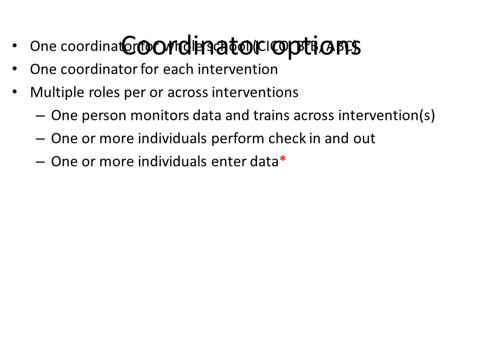 Coordinator options One coordinator for whole school (CICO, BrB, ABC)