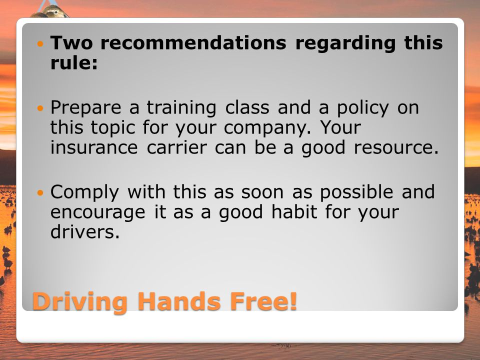 Driving Hands Free! Two recommendations regarding this rule: