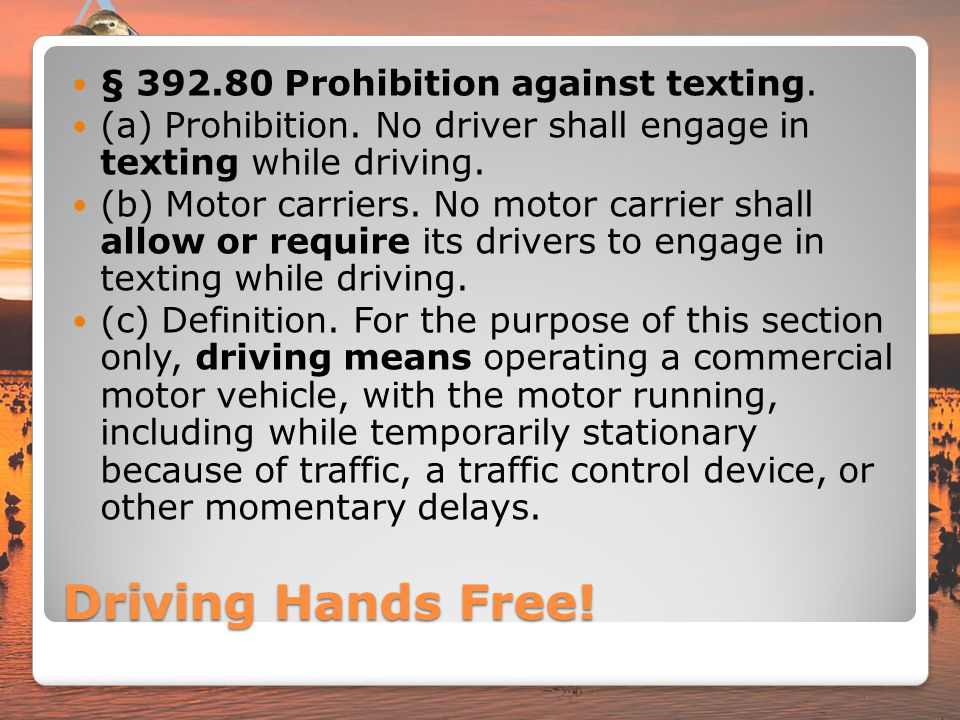 Driving Hands Free! § 392.80 Prohibition against texting.