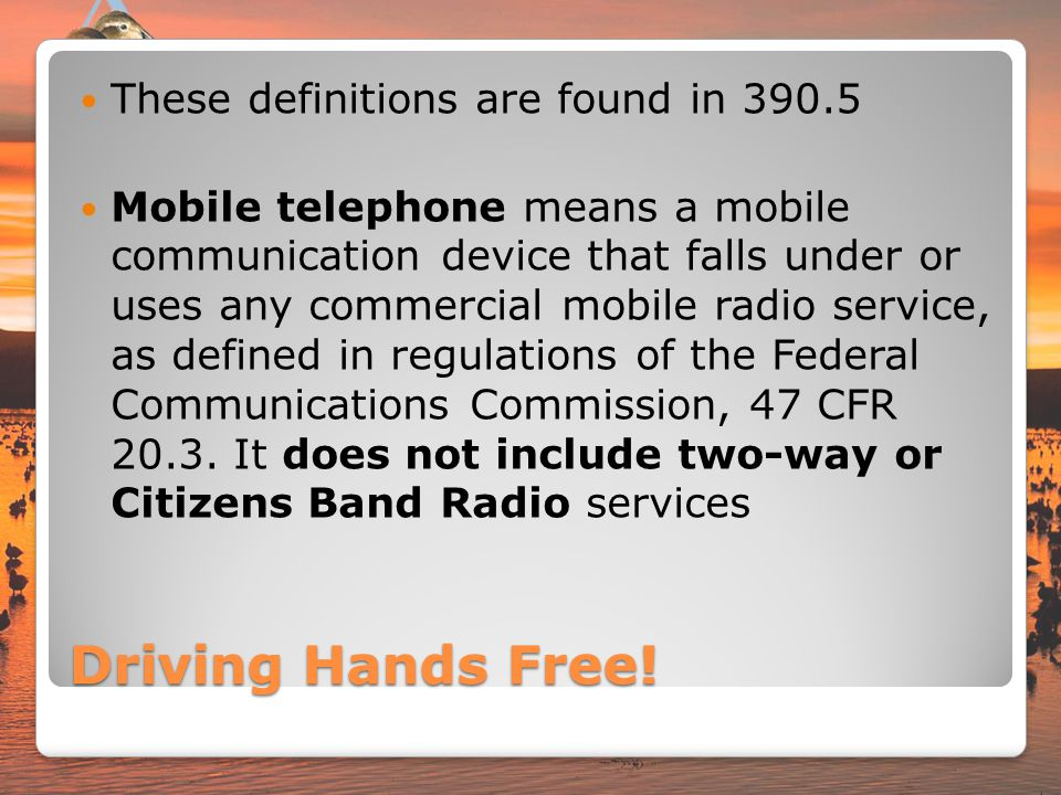 Driving Hands Free! These definitions are found in 390.5
