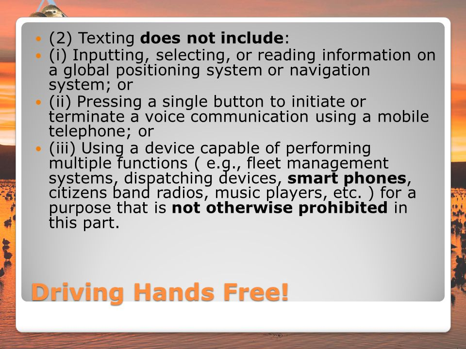 Driving Hands Free! (2) Texting does not include: