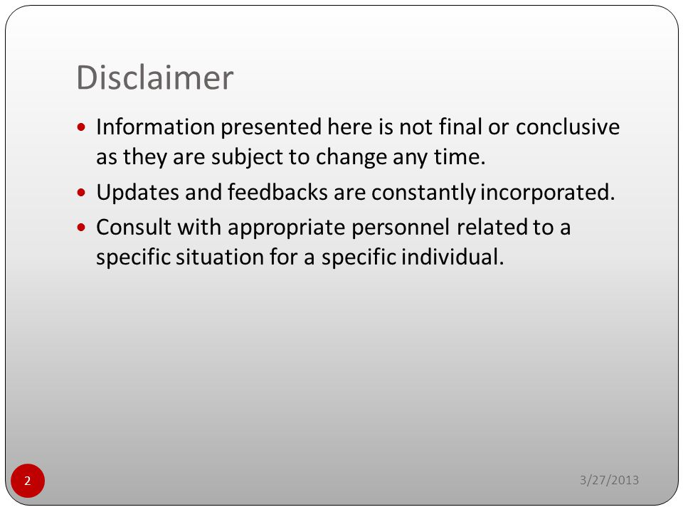 Disclaimer Information presented here is not final or conclusive as they are subject to change any time.
