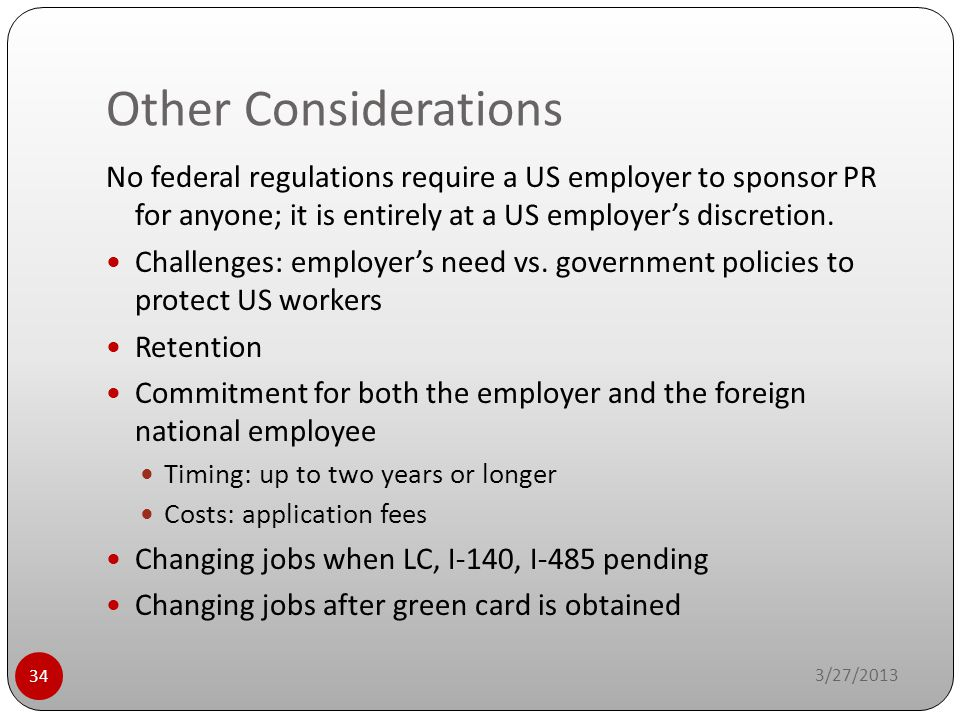 Other Considerations No federal regulations require a US employer to sponsor PR for anyone; it is entirely at a US employer's discretion.
