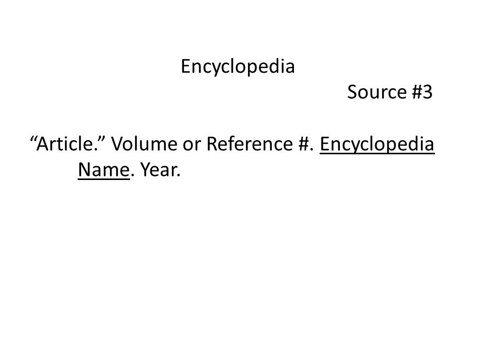 Encyclopedia Source #3 Article. Volume or Reference #. Encyclopedia Name. Year.